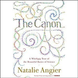 The Canon: A Whirligig Tour of the Beautiful Basics of Science | [Natalie Angier]