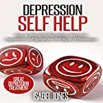 Depression Self Help: How to Deal with Depression, Overcome Depression and Symptoms and Signs of Depression | Isabel Jones
