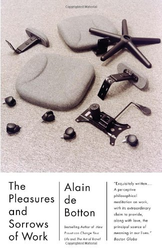 The Pleasures and Sorrows of Work (Vintage International), Alain De Botton