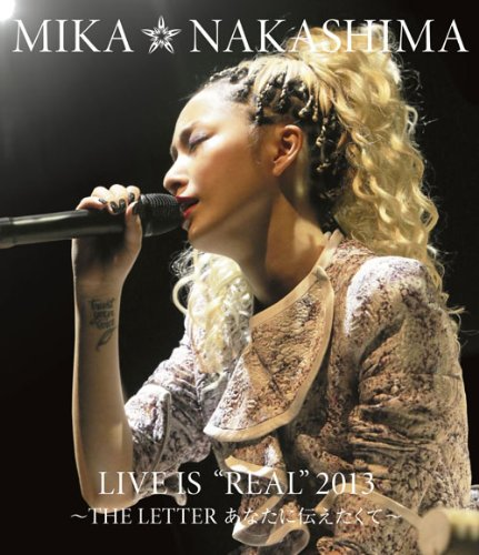 "Mika Nakashima 中島美嘉 – Mika Nakashima Live Is ""Real"" 2013 ~The Letter Anata ni Tsutaetakute~ あなたに伝えたくて~"