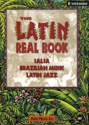 The Latin Real Book: The Best Contemporary & Classic Salsa, Brazilian Music, Latin Jazz (Eb Version)