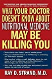 img - for by Ray D. Strand What Your Doctor Doesn't Know About Nutritional Medicine May Be Killing You (2007) Paperback book / textbook / text book