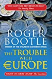 The Trouble With Europe:Third Edition: Why the EU isn't Working, How it Can be Reformed, What Could Take its Place