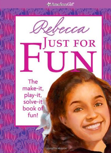 Rebecca Just for Fun: The Make-It, Play-It, Solve-It Book of Fun! (American Girl)