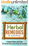 Herbal Remedies: 31 Powerful Healing Herbs that Cure and Prevent Illness Naturally and Holistically (Natural Remedies - Your Complete Bible of Herbal Healing - Herbal Medicine) (English Edition)