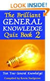 The Brilliant General Knowledge Quiz Book 2: Test Your General Knowledge!