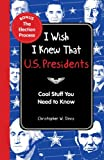 img - for I Wish I Knew That: U.S. Presidents: Cool Stuff You Need To Know book / textbook / text book