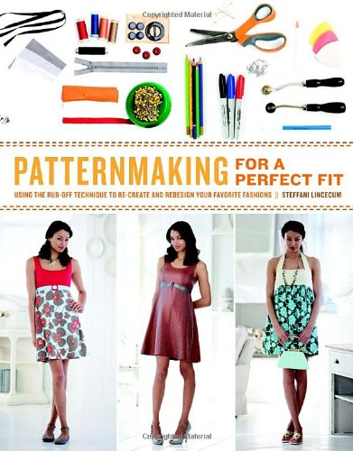 Patternmaking for a Perfect Fit: Using the Rub-off Technique to Re-create and Redesign Your Favorite Fashions: Steffani Lincecum: 9780823026661: Amazon.com: Books