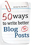 50 Ways To Write Better Blog Posts