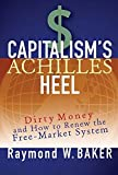 img - for Capitalism's Achilles Heel: Dirty Money and How to Renew the Free-Market System book / textbook / text book
