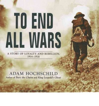 To End All Wars: A Story of Loyalty and Rebellion, 1914-1918 (CD-Audio) - Common