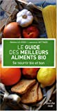Le guide des meilleurs aliments bio : Se nourrir bio et bon