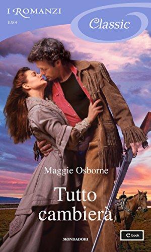 Maggie Osborne - Tutto cambierà (I Romanzi Classic)