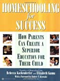 img - for Homeschooling for Success: How Parents Can Create a Superior Education for Their Child by Rebecca Kochenderfer, Elizabeth Kanna, Robert T. Kiyosaki (2002) Paperback book / textbook / text book