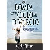 Rompa con el ciclo del divorcio: Cómo puede tener éxito su matrimonio, aunque el de sus padres haya fracasado ...