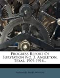 img - for Progress Report Of Substation No. 3, Angleton, Texas, 1909-1914... book / textbook / text book