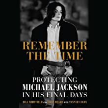 Remember the Time: Protecting Michael Jackson in His Final Days (       UNABRIDGED) by Bill Whitfield, Javon Beard, Tanner Colby (contributor) Narrated by Neal Ghant, Brad Raymond, Brian Troxell