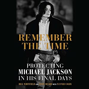 Remember the Time: Protecting Michael Jackson in His Final Days | [Bill Whitfield, Javon Beard, Tanner Colby (contributor)]