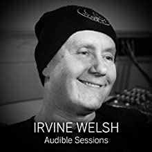 FREE: Audible Interview With Irvine Welsh: Audible Sessions Discours Auteur(s) : Irvine Welsh,  Audible Narrateur(s) : Irvine Welsh,  Audible