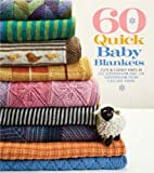 60 Quick Baby Blankets: Cute & Cuddly Knits in 220 Superwash and 128 Superwash from Cascade Yarns