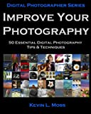 img - for Improve Your Photography: 50 Essential Digital Photography Tips & Techniques book / textbook / text book