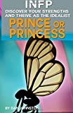 INFP Personality - Discover Your Gifts And Thrive As The Prince Or Princess: The Ultimate Guide To The INFP Personality Type Including INFP Careers, ... Traits, INFP Relationships, And Famous INFPs Dan Johnston