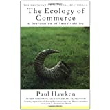 The Ecology of Commerce: A Declaration of Sustainability ~ Paul Hawken