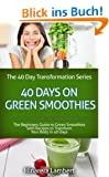 40 Days on Green Smoothies: The Beginners Guide to Green Smoothies with Recipes to Transform Your Body in 40 Days (The 40-Day Transformation Series Book 1) (English Edition)