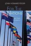 For the Nations: Essays Evangelical and Public (0802843247) by Yoder, John Howard