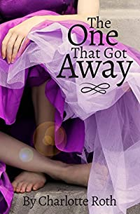 The One That Got Away by charlotte Roth ebook deal