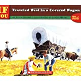 If You Traveled West In A Covered Wagon ~ Ellen Levine