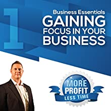 Gaining Focus in Your Business: The Business Essentials Series (       UNABRIDGED) by John L Millar Narrated by John L Millar
