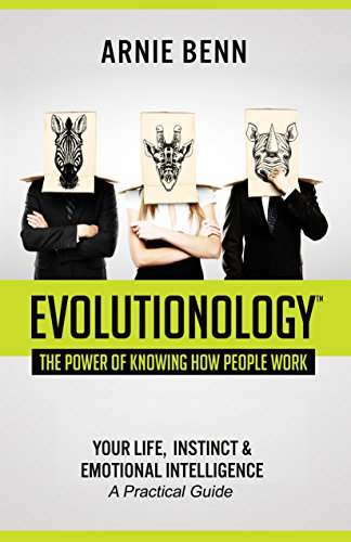 Evolutionology: The Power Of Knowing How People Work: Your Life, Instinct, & Emotional Intelligence (A Practical...