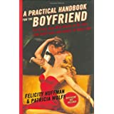 A Practical Handbook for the Boyfriend: For Every Guy Who Wants to be One/For Every Girl Who Wants to Build One ~ Felicity Huffman