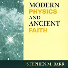 Modern Physics and Ancient Faith | Livre audio Auteur(s) : Stephen M Barr Narrateur(s) : Mark D. Mickelson