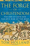 Tom Holland The Forge of Christendom: The End of Days and the Epic Rise of the West