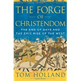 "The Forge of Christendom: The End of Days and the Epic Rise of the Westvon ""Tom Holland"""