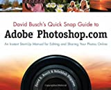 David Busch s Quick Snap Guide to Adobe Photoshop.com: An Instant Start-Up Manual for Editing and Sharing Your Photos Online