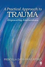 A Practical Approach to Trauma: Empowering Interventions