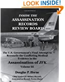 Inside the Assassination Records Review Board: The U.S. Government's Final Attempt to Reconcile the Conflicting Medical Evidence in the Assassination of JFK - Volume 3