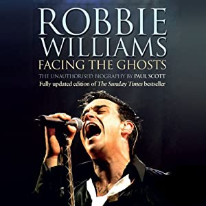 Robbie Williams: Facing the Ghosts | [Paul Scott]