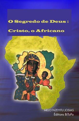 Melo Nzeyitu Josias - O Segredo de Deus : Cristo, o Africano