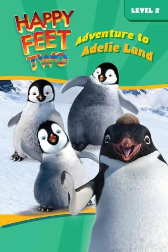 Happy Feet Two: Adventure to Adelie Land (Happy Feet 2)