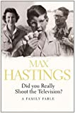 Did You Really Shoot the Television?: A Family Fable (0007271727) by Hastings, Max