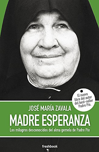 MADRE ESPERANZA: Los milagros desconocidos del alma gemela de Padre Pío