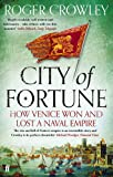 City of Fortune: How Venice Won and Lost a Naval Empire