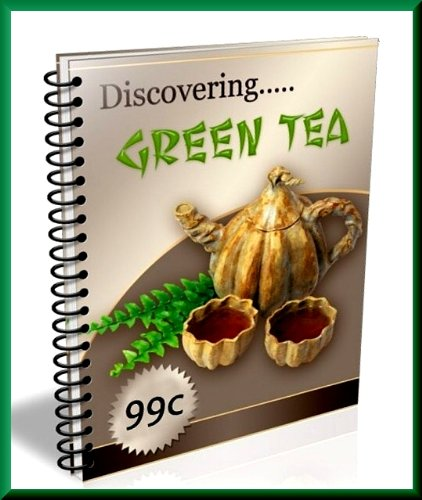 Discovering Green Tea : Ultimate Guide To Chinese Green Tea - Discover The Health Benefits Of Drinking Green Tea & The Green Tea Weight Loss Diet!