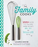 The Family Cooks: 100+ Recipes to Get Your Family Craving Food Thats Simple, Tasty, and Incredibly Good for You