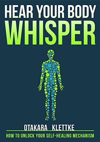 Hear Your Body Whisper: How To Unlock Your Self-healing Mechanism by Otakara Klettke ebook deal
