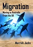 img - for Migration: Moving to Australia from the UK: Leave Brexit Behind and Step into the Sunshine book / textbook / text book